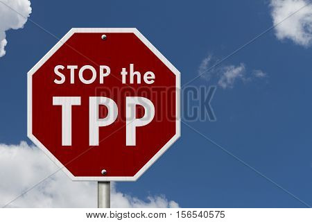 Trans-Pacific Partnership red stop highway road sign Red stop sign with words Stop the TTP with sky background 3D Illustration