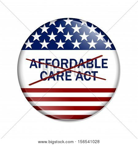 Repealing and replacing the Affordable Care Act healthcare insurance American election button with words Affordable Care Act crossed out isolated over white 3D Illustration