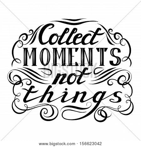 Collect moments not things. Hand drawn illustration with hand lettering and decoration elements. This illustration can be used as a card, poster or print.