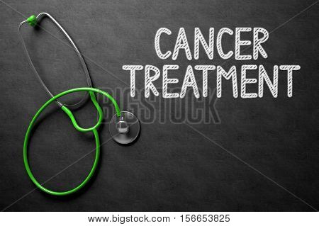 Medical Concept: Black Chalkboard with Cancer Treatment. Black Chalkboard with Cancer Treatment - Medical Concept. 3D Rendering.