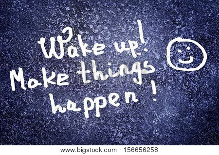 Inscription Wake Up And Make Things Happen And Smile On The Abstract Grunge Dark Navy Background