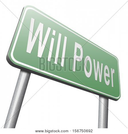 Will power self motivation bite the bullet and set your mind to it, road sign billboard. 3D illustration, isolated, on white