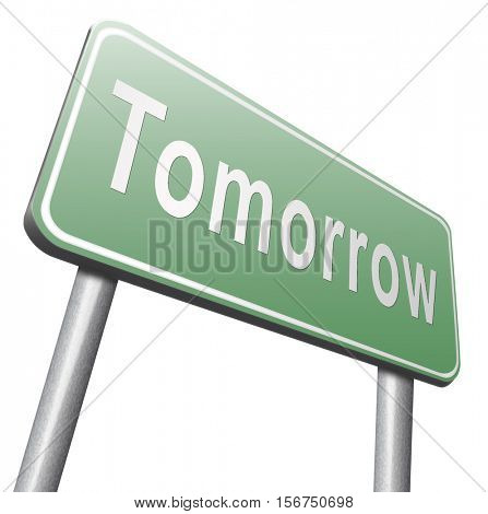 tomorrow sign icon or next day coming soon what will the future bring a new beginning announcement 3D illustration, isolated, on white