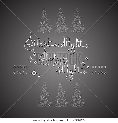 Handwritten text Silent Night Holy Night and Christmas trees on grey background. Typographic element with snow and stars. Vector illustration for seasonal christmas design.