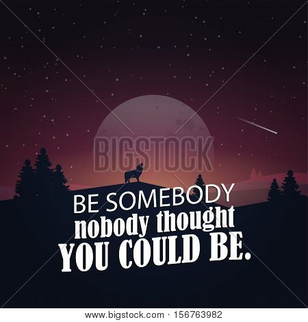 Be somebody nobody thought you could be! Motivational poster with nature background