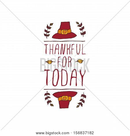 Handdrawn thanksgiving label with pilgrim hat and text on white background. Thankful for today.