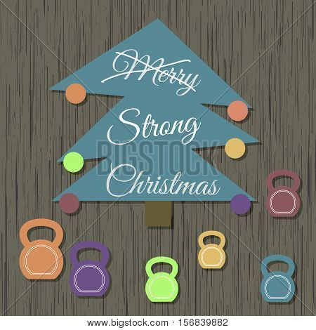 Vector strong Christmas card. Stylized illustration witch christmas tree with kettlebells on wooden background. Strikethrough text