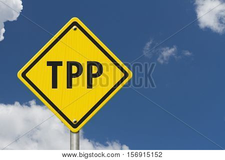 Trans-Pacific Partnership yellow warning road sign Yellow caution sign with words TPP with sky background 3D Illustration