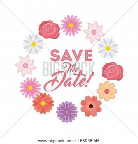 save the date card around beautiful flowers over white background. colorful design. vector illustration