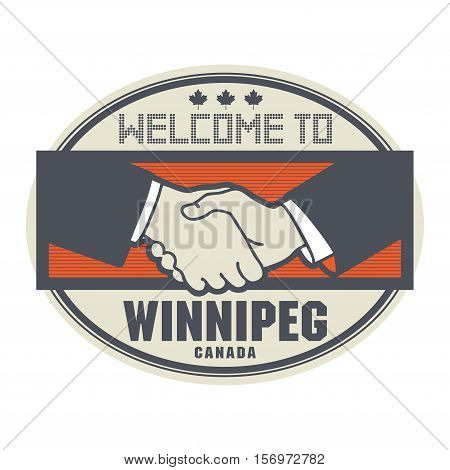 Stamp or label business concept with handshake and the text Welcome to Winnipeg Canada inside vector illustration
