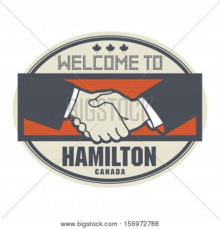 Stamp or label business concept with handshake and the text Welcome to Hamilton Canada inside vector illustration