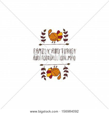 Handdrawn thanksgiving label with turkey and text on white background. Family and turkey and football, oh my
