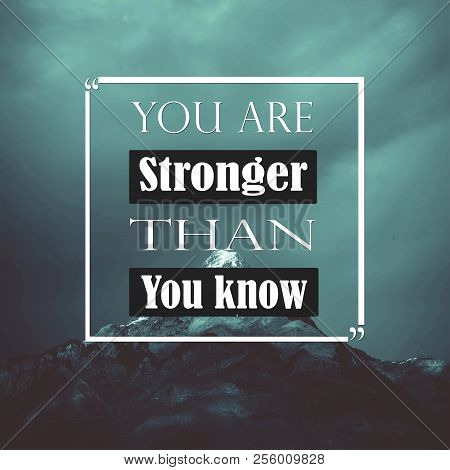 Inspirational Quotes You Are Stronger Than You Know, Positive, Motivational, Inspiration
