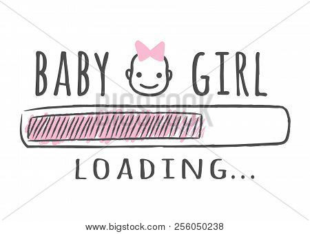 Progress Bar With Inscription - Baby Girl Is Loading And Kid Face In Sketchy Style. Vector Illustrat
