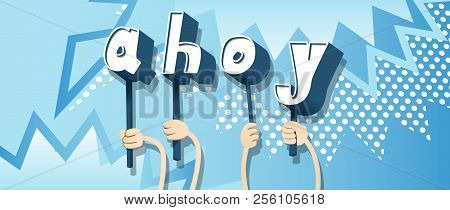 Diverse Hands Holding Letters Of The Alphabet Created The Word Ahoy (in English Can Be Used As A Gre