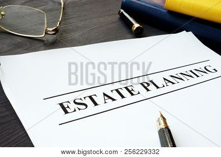 Estate Planning Documents And Pen On A Table.