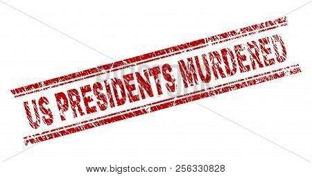 Us Presidents Murdered Seal Print With Grunge Style. Red Vector Rubber Print Of Us Presidents Murder