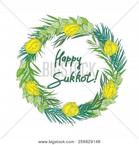 Sukkot Jewish Holiday Background. Festive Background With Hand-written Text, Branches Of Myrtle, Wil