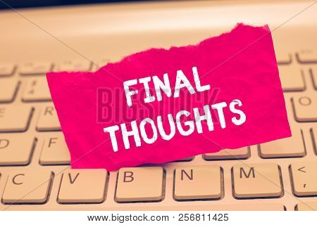 Conceptual Hand Writing Showing Final Thoughts. Business Photo Text Conclusion Last Analysis Recomme