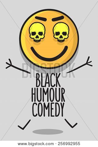 Black Humour Comedy Conceptual Poster Design With A Smiling Laughing Emoji And Skulls  Vector Image