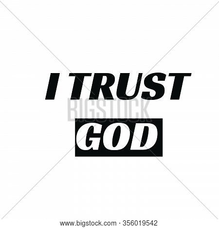 I Trust God, Christian Faith, Typography For Print Or Use As Poster, Card, Flyer Or T Shirt