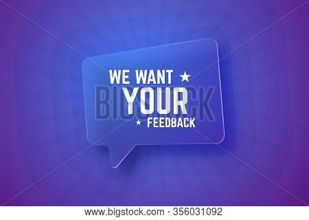 We Want Your Feedback. Glass Speech Bubble On Gradient Background With Rays. Vector Illustration.