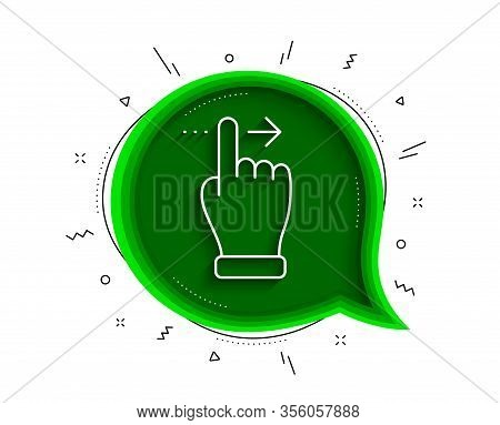 Touchscreen Gesture Line Icon. Chat Bubble With Shadow. Slide Right Arrow Sign. Swipe Action Symbol.