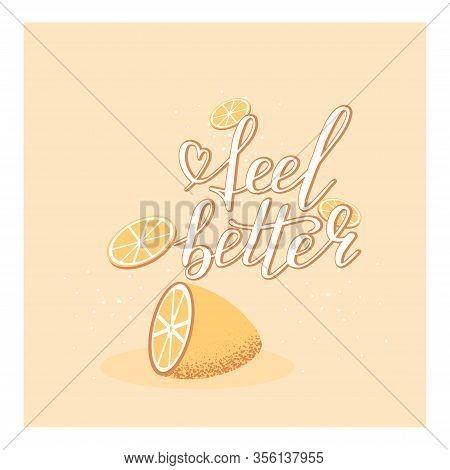 Hand Lettering Feel Better Positive Motivation Words With Lemon And Slice Background. Font Shape For