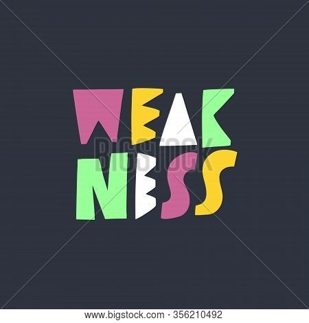 Weakness. Hand Drawn Motivation Lettering Phrase. Colorful Vector Illustration. Isolated On Black Ba
