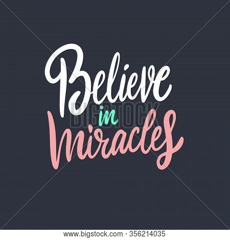 Believe In Miracles. Hand Drawn Motivation Lettering Phrase. Vector Illustration. Isolated On Black