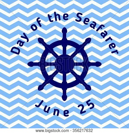 Day Of The Seafarer - Greeting Card With Helm And With Blue Wavy Stripes. Template For Your Design.