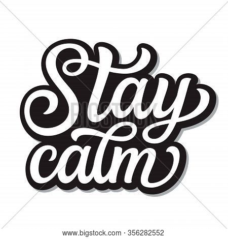 Stay Calm. Hand Lettering  Inspirational Quote Isolated On White Background. Vector Typography For P