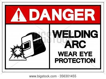 Danger Welding Arc Wear Eye Protection Symbol Sign, Vector Illustration, Isolated On White Backgroun