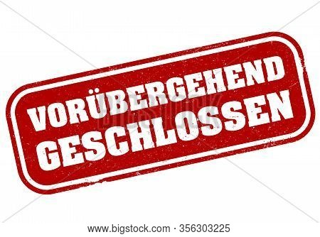 Red Grungy Vorubergehend Geschlossen, German For Temporarily Closed, Rubber Stamp Print Or Sign Vect