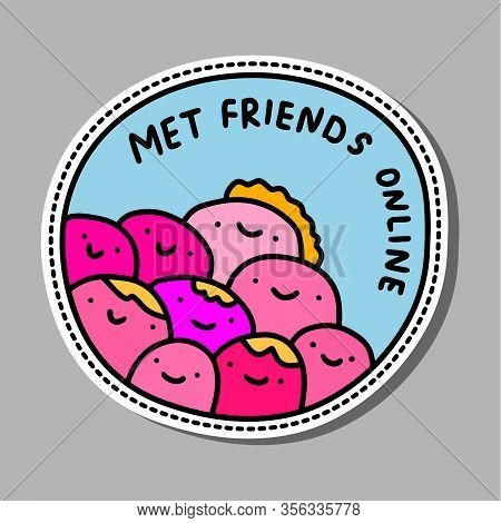 Met Friends Online Hand Drawn Vector Illustration In Cartoon Comic Style Ahievement Pin Sticker Patc