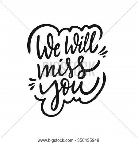 We Will Miss You. Hand Drawn Holiday Lettering Phrase. Black Ink. Vector Illustration.