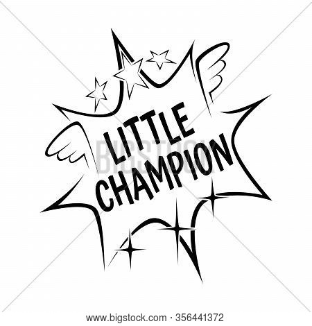 Little Champion Slogan In Comic Explosion Waves On White Background, For Jersey Fabric Typography T-