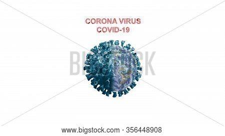 Corona Virus Disease World. The World Is Sick With The Coronary Virus. Corona Virus The Big Global P