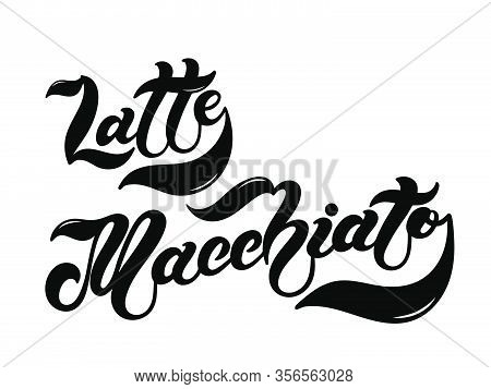Latte Macchiato. The Name Of The Type Of Coffee. Hand Drawn Lettering. Vector Illustration. Illustra