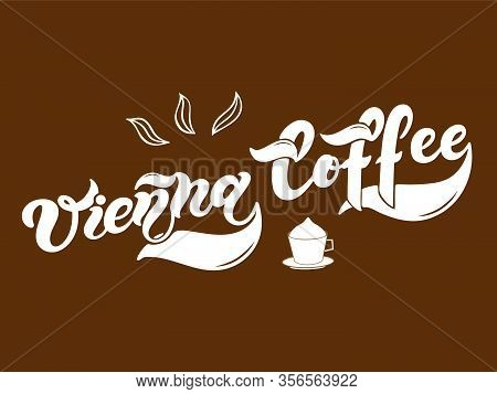 Vienna Coffee. The Name Of The Type Of Coffee. Hand Drawn Lettering. Vector Illustration. Illustrati