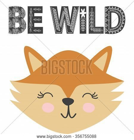 Cute Little Fox Smiling Face In Scandinavian Style. Inscription Quote Be Wild In Ethnic Norman Style