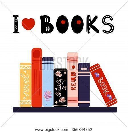 Phrase I Love Books. Pile Books On Bookshelf. Novel, Textbooks, Science Books For Studying And Rest.
