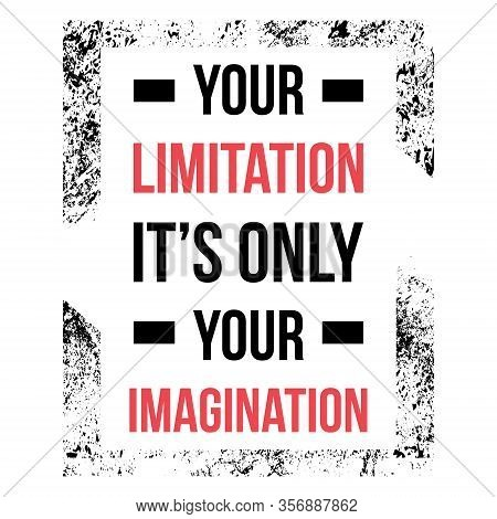 Your Limitation It Is Only Your Imagination