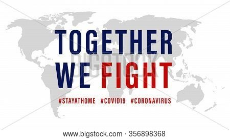Together We Fight, The Inspirational Positive Quote About Coronavirus Covid-19 Pandemic. Template Fo