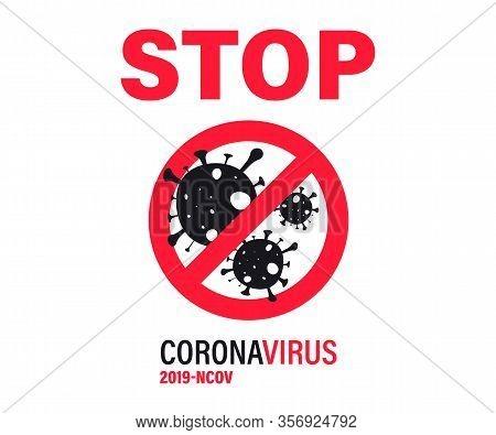 Stop Coronavirus With Red Prohibit Sign. Novel Coronavirus Bacteria, 2019-ncov. Caution Coronavirus.