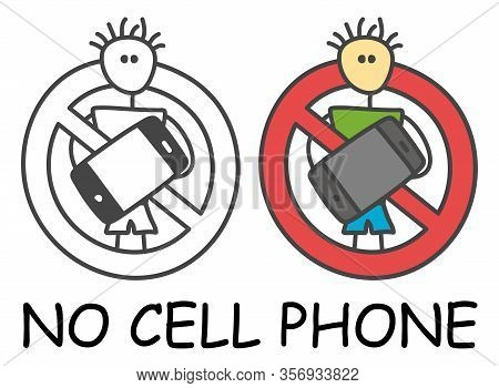 Funny Vector Stick Man With A Mobile In Children's Style. No Cell Phone No Telephone Sign Red Prohib