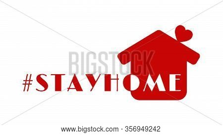 #stayhome - Stay Home Hashtag With Red House And Mini Heart. Let's Stay Home Campaign Icon For Preve