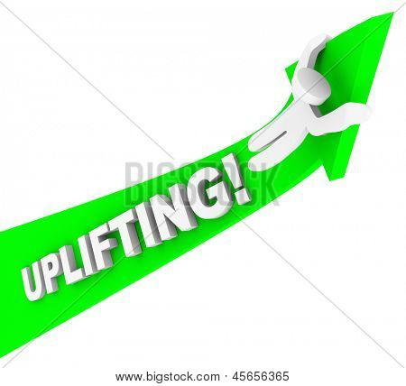 The word Uplifting on an arrow with person riding it up to illustrate success and being motivated with a positive attitude