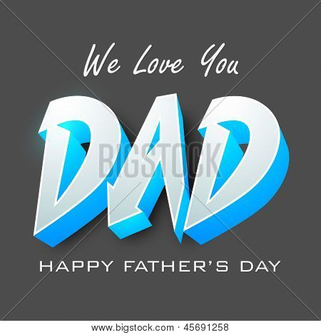 poster of Happy Fathers Day flyer, banner or poster with 3D text we love you Dad on grey background.