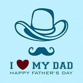 Happy Fathers Day vintage background, flyer or banner with hat, mustache and text I love My Dad. poster